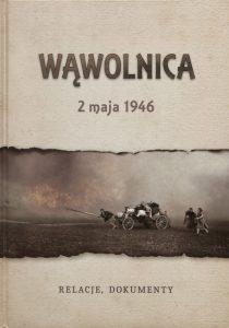 """""""Wąwolnica 2 maja 1946. Relacje, Dokumenty"""", wyd.: Regionalne Towarzystwo Przyjaciół Wąwolnicy 2017."""