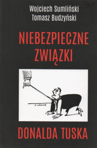5. Wojciech Sumliński, Tomasz Budzyński, Niebezpieczne związki Donalda Tuska