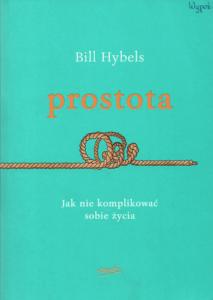 9. Bill Hybels, Prostota : jak nie komplikować sobie życia