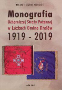 """Elżbieta i Zbigniew Łaziukowie, """"Monografia Ochotniczej Straży Pożarnej w Łózkach Gmina Drelów 1919–2019"""", Łózki 2019."""