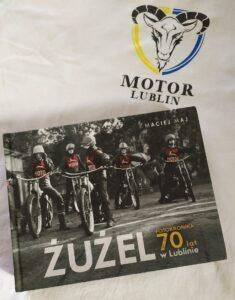 """Maciej Maj, """"Żużel w Lublinie 70 lat. Fotokronika lubelskiego sportu żużlowego 1947-2017"""", Lublin 2019"""