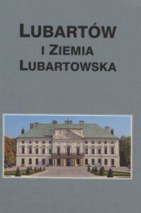 Lubartów i Ziemia Lubartowska, t. XX, wyd. Lubartowskie Towarzystwo Regionalne, Lubartów 2020.