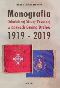 Elżbieta Łaziuk, Zbigniew Łaziuk, Monografia Ochotniczej Straży Pożarnej w Łózkach Gmina Drelów 1919–2019, Łózki 2019.