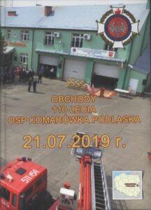 Obchody 110-lecia OSP Komarówka Podlaska: 21.07.2019 r., oprac. Urszula Wołodko, Janusz Wołodko, wyd. OSP Komarówka Podlaska, Komarówka Podlaska 2019.