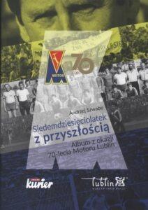Andrzej Szwabe, Siedemdziesięciolatek z przyszłością. Album z okazji 70-lecia Motoru Lublin, wyd. Polska Press Sp. z o.o., Lublin 2020.