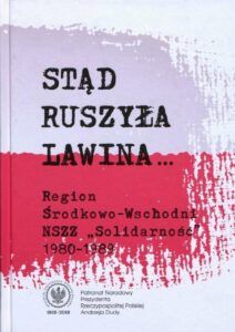 """Stąd ruszyła lawina… Region Środkowo-Wschodni NSZZ """"Solidarność"""" 1980–1989, red. Piotr Paweł Gach, wyd. Norbertinum, Lublin 2020."""