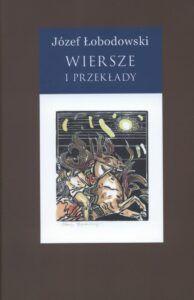Józef Łobodowski, Wiersze i przekłady, t. 2, wybór i oprac. Ewa T. Łoś, Bernard Nowak, Piotr B. Nowak, wyd. Wydawnictwo Test, Lublin 2020.