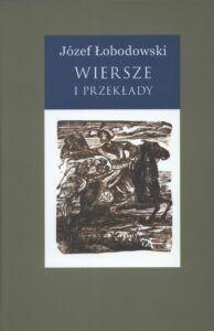 Józef Łobodowski, Wiersze i przekłady, t. 3, wybór i oprac. Ewa T. Łoś, Bernard Nowak, Piotr B. Nowak, wyd. Wydawnictwo Test, Lublin 2020.