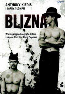 Anthony Kiedis, Larry Sloman, Blizna wstrząsająca biografia lidera zespołu Red Hot Chili Peppers