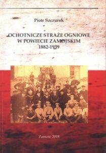Piotr Szczurek, Ochotnicze Straże Ogniowe w powiecie zamojskim (1882–1939), Zamość 2019