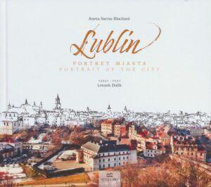 Aneta Sarna-Blachani, Leszek Dulik, Lublin. Portret Miasta Portrait of the city, wyd. Wydawnictwo Boni Libri Leszek Dulik, Lublin 2020.