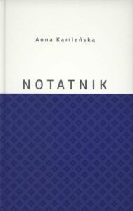 Anna Kamieńska, Notatnik, red. Wojciech Kruszewski, wyd. Muzeum Narodowe w Lublinie, Lublin 2020.