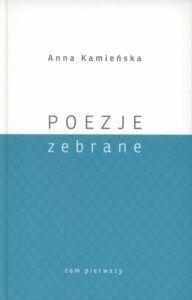 Anna Kamieńska, Poezje zebrane, t. 1, red. Wojciech Kruszewski, wyd. Muzeum Lubelskie w Lublinie, Lublin 2020.