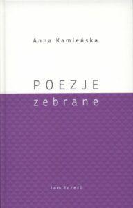 Anna Kamieńska, Poezje zebrane, t. 3, red. Wojciech Kruszewski, wyd. Muzeum Lubelskie w Lublinie, Lublin 2020.