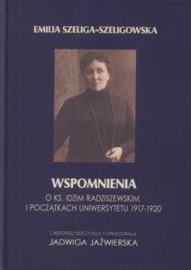 Emilia Szeliga-Szeligowska, Wspomnienia o ks. Idzim Radziszewskim i początkach uniwersytetu 1917–1920, wyd. Wydawnictwo KUL, Lublin 2020.