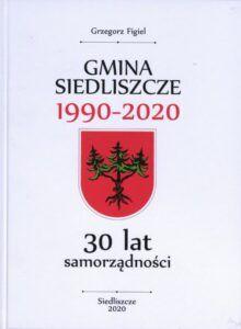 Grzegorz Figiel, Gmina Siedliszcze 1990–2020. 30 lat samorządności, wyd. Gminny Ośrodek Kultury w Siedliszczu, Siedliszcze 2020.