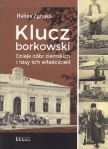 Halina Zgrajka, Klucz borkowski. Dzieje dóbr ziemskich i losy ich właścicieli, wyd. Gmina Borki, Borki 2020.