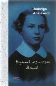 Jadwiga Ankiewicz, Majdanek 15 I – 17 V 43 r. Dziennik, red. Jolanta Laskowska, wyd. Państwowe Muzeum na Majdanku, Lublin 2020.