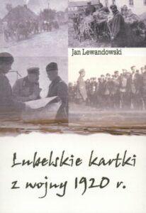 Jan Lewandowski, Lubelskie kartki z wojny 1920 r., wyd. Jan Lewandowski oraz Wydawnictwo Werset, Lublin 2020.