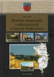 Leszek Zugaj, Historia samorządu i administracji w Gminie Radecznica, wyd. Urząd Gminy w Radecznicy, Redecznica 2020.