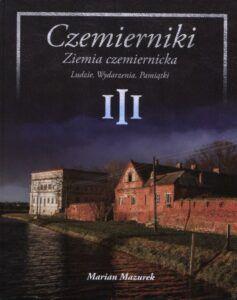 Marian Mazurek, Czemierniki. Ziemia czemiernicka. Ludzie. Wydarzenia. Pamiątki III, wyd. Wspólnota, Czemierniki 2020.
