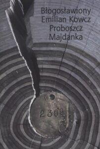 """Ołeh Kruk, Błogosławiony Emilian Kowcz Proboszcz Majdanka, wyd. Wydawnictwo Archidiecezji Lubelskiej """"Gaudium"""", Lublin 2020."""