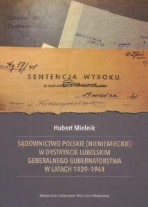 Hubert Mielnik, Sądownictwo polskie (nieniemieckie) w dystrykcie lubelskim Generalnego Gubernatorstwa w latach 1939–1944, Wydawnictwo UMCS, Lublin 2020.