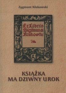 Zygmunt Klukowski, Książka ma dziwny urok, oprac. Dariusz Górny, Drukarnia ATTYLA s.j., Zamość 2020.