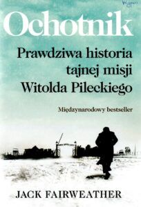 8. Jack Fairweather, Ochotnik prawdziwa historia tajnej misji Witolda Pileckiego